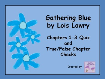 Gathering Blue Quiz (Chapters 1-3) and True/False Chapter Checks (Lois Lowry)