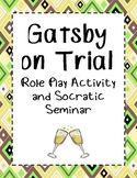 Gatsby on Trial - Role Playing Activity/Socratic Seminar f
