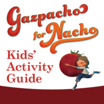 Gazpacho for Nacho Kids' Acitvity Guide ages 5-9