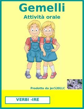 Verbi con IRE (IRE verbs in Italian) Gemelli Twins Speaking activity