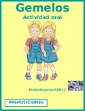 Preposiciones (Prepositions in Spanish) Gemelos Twins Speaking activity