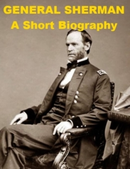 General Sherman - A Short Biography