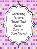 "Generating Patterns ""Scoot"" Task Cards -Common Core Aligned"