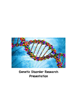 Genetic Disorder or Disease Research Project and Presentation