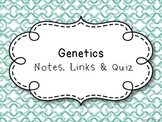Genetics Notes, Links & Quiz
