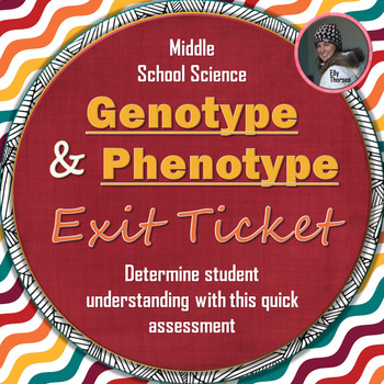 Genotype and Phenotype Exit Ticket: A Genetics Assessment