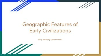 Geographic Features of Early Civilizations - Lesson Plan, PPT, and Worksheet!
