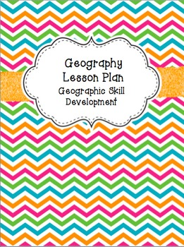Geography Lesson Plan - Geographic Skill Development