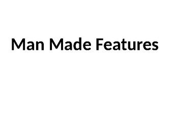 Geography- Man made features