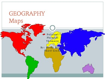 Geography - Maps (Physical, Political, Thematic)...and The