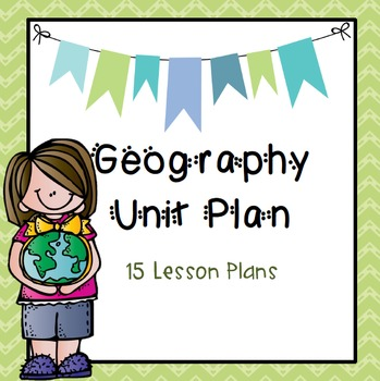 Geography Unit Plan ***15 Lessons***