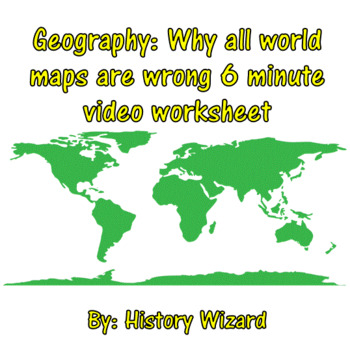 Geography: Why all world maps are wrong six minute video worksheet