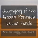 Geography of the Arabian Peninsula - Lesson Bundle