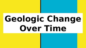Geologic Change Over Time Power Point