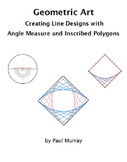 Geometric Art:   Line Designs, Angle Measure, and Circles