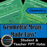 Geometric Mean, Made Easy; PPT: Teacher AND Student Version; Right Triangles