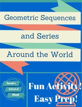 Geometric Sequences and Series Around the World Activity-14 problems!