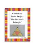"Geometric Series Project ""The Sierpinski Triangle"""