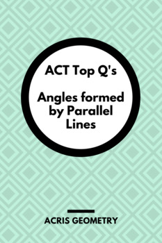 Geometry ACT Prep - Top 35 Problems with Angles formed by Parallel Lines