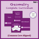 Geometry Complete Curriculum Part 1 (Common Core Aligned)