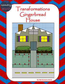 Geometry Project: Use Transformations to Create a Ginger Bread House
