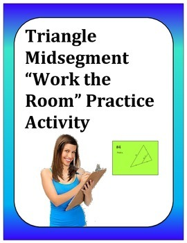 "Geometry: Triangle Midsegment ""Work the Room"" Activity"