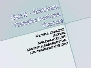 Geometry Unit Plan 9 - Matrix Math, Vectors, Matrix Transformations