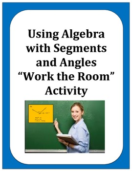 """Geometry: Using Algebra with Segments and Angles """"Work the Room"""" Activity"""