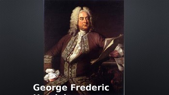 George Frederic Handel Powerpoint w/Listening Activity
