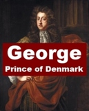 George, Prince of Denmark - A Short Biography
