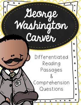 George Washington Carver Differentiated Reading Passages and Questions