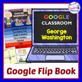 Google Classroom Activities GEORGE WASHINGTON Interactive Flip Book
