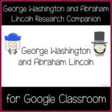 George Washington and Abraham Lincoln Research Companion (Google Classroom)