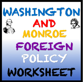 George Washington and James Monroe Compare and Contrast Foreign Policy Worksheet