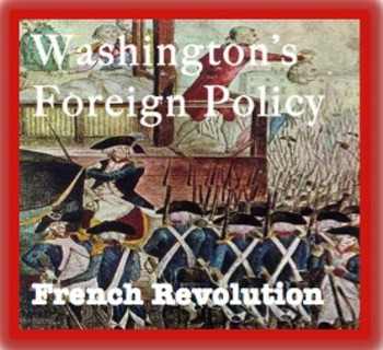 George Washington's Presidency - Foreign Policy and the French Revolution