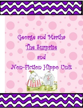 George and Martha The Surprise and Non-fiction Hippo Unit
