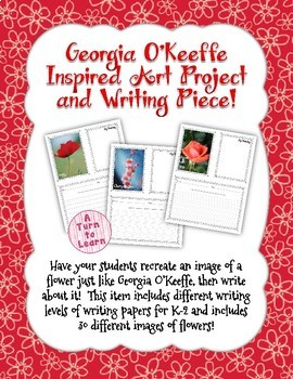 Georgia O'Keeffe Art Project and Writing Piece! (for K, 1st, and 2nd)
