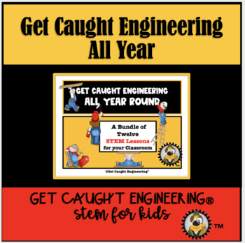 STEM Time! Get Caught Engineering All Year: Twelve STEM Lessons for Your Class