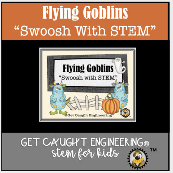 Get Caught Engineering with Flying Goblins!  A Halloween STEM Activity