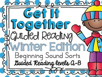 Get It Together {Guided Reading} Winter Edition (Beginning Sound Sorts) GRL A-B