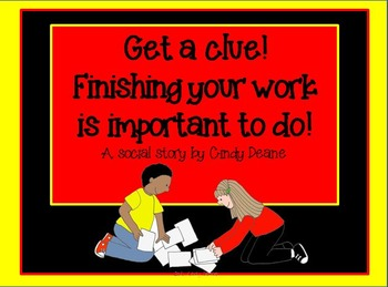 Get a clue! Finishing your work is important to do! A rhym