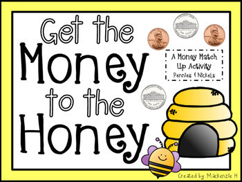 Get the Money to the Honey: Nickels and Pennies