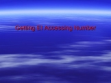 Getting EI Accessing Number