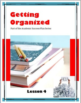 Getting Organized--Lesson 4 of the Academic Success Plan Series