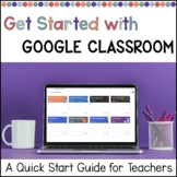 Getting Started with Google Classroom   Quick Start Guide