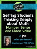 Getting Students Thinking Deeply about Math:  Number Sense & Place Value Webinar