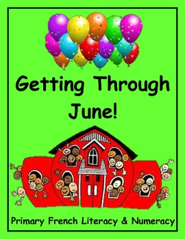 Getting Through June Primary French Literacy & Numeracy Wo