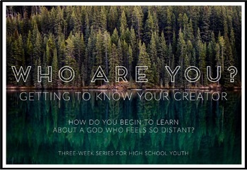 Getting To Know Your Creator - 3 Week Series for High School Students