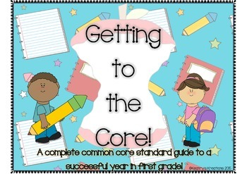"""""""Getting to the Core"""" A Complete First Grade Common Core Workbook"""