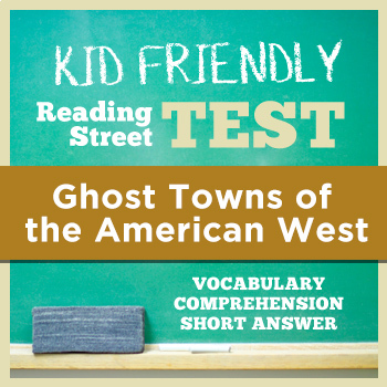 Ghost Towns of the American West KID FRIENDLY Reading Street Test